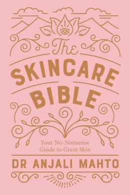 The Skincare Bible : Your No-Nonsense Guide to Great Skin