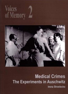 Voices of Memory 2. Medical Crimes. The Experiments in Auschwitz