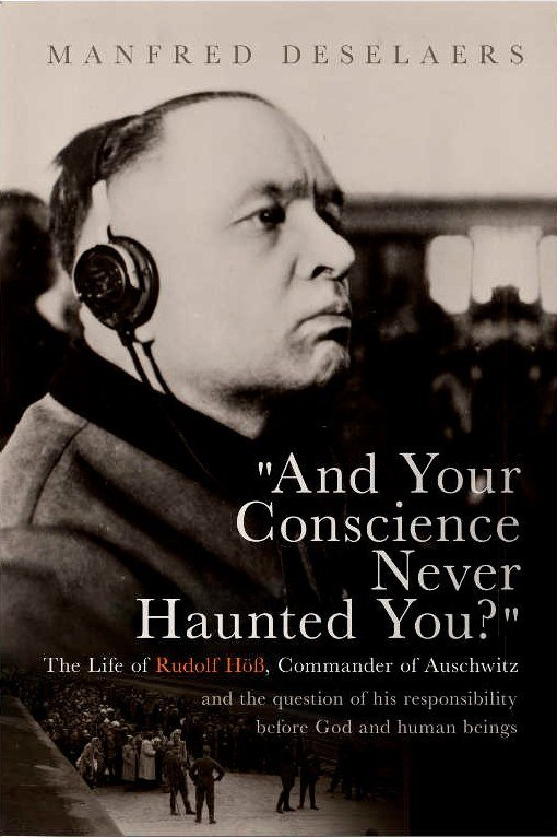 And Your Conscience Never Haunted You? The Life of Rudolf Höß