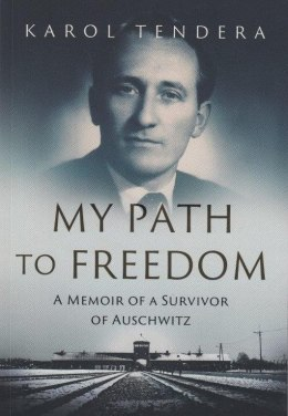 My path to freedom. A memoir of a survivor of Auschwitz