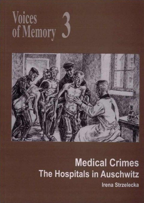 Voices of Memory 3. Medical Crimes. The Hospitals in Auschwitz