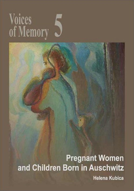 Voices of Memory 5. Pregnant Women and Children Born in Auschwitz