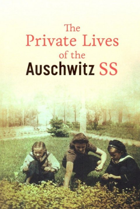 The Private Lives of the Auschwitz SS