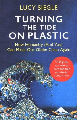 Turning the Tide on Plastic : How Humanity (And You) Can Make Our Globe Clean Againc