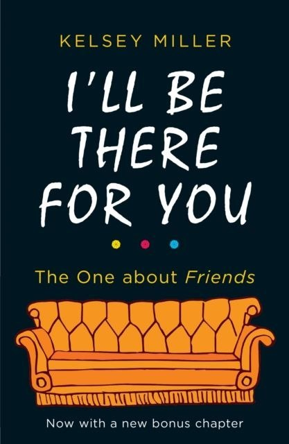 I'll Be There For You : The Ultimate Book for Friends Fans Everywhere